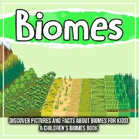 Cover Biomes: Discover Pictures and Facts About Biomes For Kids! A Children's Biomes Book