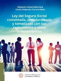 Cover Ley del Seguro Social comentada, correlacionada y tematizada con sus reglamentos y otros ordenamientos