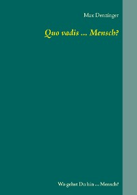 Cover Quo vadis ... Mensch?