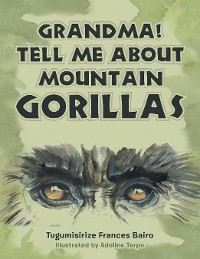 Cover Grandma! Tell Me About Mountain Gorillas
