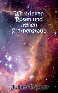 Cover Wir trinken Rosen und atmen Sternenstaub