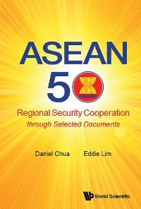Cover Asean 50: Regional Security Cooperation Through Selected Documents