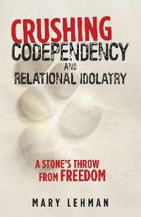 Cover Crushing Codependency and Relational Idolatry