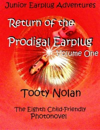 Cover Junior Earplug Adventures: Return of the Prodigal Earplug Volume One