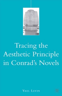 Cover Tracing the Aesthetic Principle in Conrad's Novels