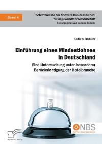 Cover Einfuhrung eines Mindestlohnes in Deutschland. Eine Untersuchung unter besonderer Berucksichtigung der Hotelbranche