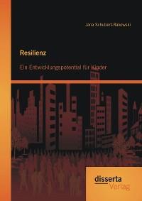 Cover Resilienz: Ein Entwicklungspotential für Kinder