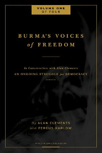 Cover Burma's Voices of Freedom in Conversation with Alan Clements, Volume 1 of 4