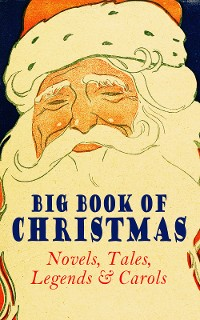 Cover Big Book of Christmas Novels, Tales, Legends & Carols (Illustrated Edition)