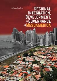 Cover Regional Integration, Development, and Governance in Mesoamerica