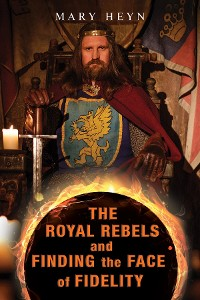 Cover The Royal Rebels and Finding the Face of Fidelity