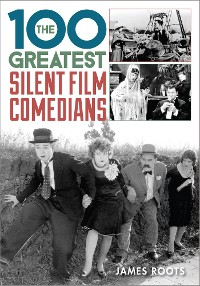 Cover The 100 Greatest Silent Film Comedians