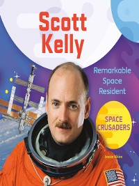 Cover Scott Kelly: Remarkable Space Resident