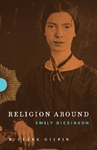 Cover Religion Around Emily Dickinson