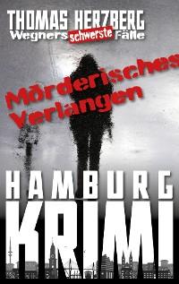 Cover Mörderisches Verlangen: Wegners schwerste Fälle (7. Teil)