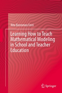 Cover Learning How to Teach Mathematical Modeling in School and Teacher Education