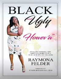 Cover Black and Ugly Howev'A: Overcoming Social and Emotional Barriers in a Culture Shaped by Colorism