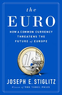 Cover The Euro: How a Common Currency Threatens the Future of Europe