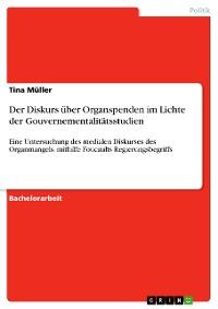 Cover Der Diskurs über Organspenden im Lichte der Gouvernementalitätsstudien