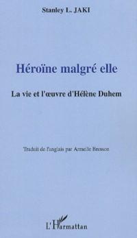 Cover Heroine malgre elle la vie et l'oeuvre d'helene duhem