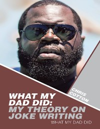 Cover What My Dad Did: My Theory On Joke Writing: What My Dad Did