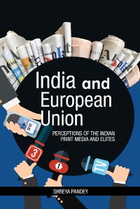 Cover India and European Union: Perceptions of the Indian Print Media and Elites