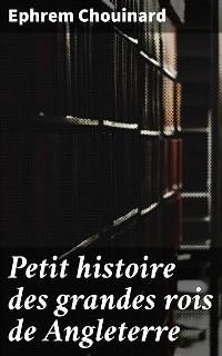 Cover Petit histoire des grandes rois de Angleterre
