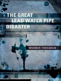 Cover The Great Lead Water Pipe Disaster