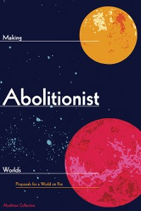 Cover Making Abolitionist Worlds