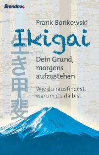 Cover Ikigai. Dein Grund, morgens aufzustehen