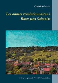 Cover Les années révolutionnaires à Boux sous Salmaise