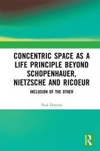 Cover Concentric Space as a Life Principle Beyond Schopenhauer, Nietzsche and Ricoeur