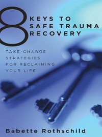 Cover 8 Keys to Safe Trauma Recovery: Take-Charge Strategies to Empower Your Healing (8 Keys to Mental Health)