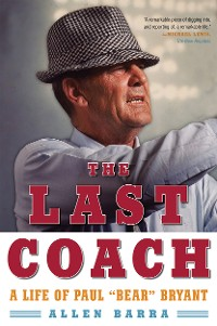 """Cover The Last Coach: A Life of Paul """"Bear"""" Bryant"""