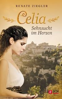 Cover Celia – Sehnsucht im Herzen
