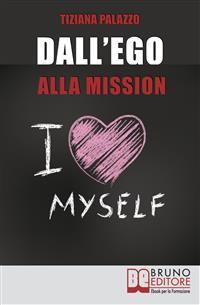 Cover Dall'Ego alla Mission. Come Imparare a Riconoscere i Segnali dell'Ego e Scoprire la Vera Mission nella Vita. Ebook Italiano Anteprima Gratis