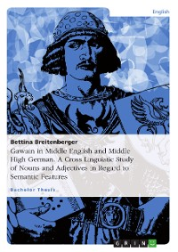 Cover Gawain in Middle English and Middle High German. A Cross Linguistic Study of Nouns and Adjectives in Regard to Semantic Features