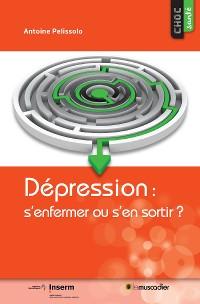 Cover Dépression: s'enfermer ou s'en sortir?