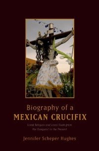 Cover Biography of a Mexican Crucifix