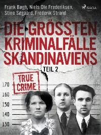 Cover Die größten Kriminalfälle Skandinaviens - Teil 2