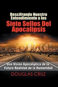 Cover Descifrando Nuestro Entendimiento a Los Siete Sellos Del Apocalipsis