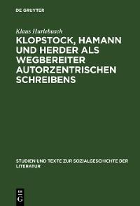 Cover Klopstock, Hamann und Herder als Wegbereiter autorzentrischen Schreibens