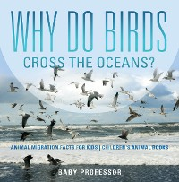 Cover Why Do Birds Cross the Oceans? Animal Migration Facts for Kids | Children's Animal Books
