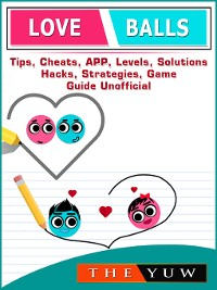 Cover Love Balls Tips, Cheats, App, Levels, Solutions, Hacks, Strategies, Game Guide Unofficial
