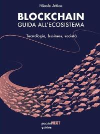 Cover Blockchain. Guida all'ecosistema. Tecnologia, business, società