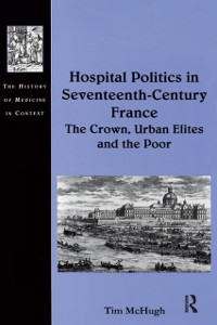 Cover Hospital Politics in Seventeenth-Century France