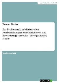 Cover Zur Problematik in bikulturellen Paarbeziehungen: Schwierigkeiten und Bewältigungsversuche - eine qualitative Studie
