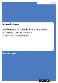 Cover Self-Defence by Deadly Force in America. A Critical Look at Florida's Stand-Your-Ground Law