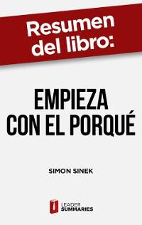 """Cover Resumen del libro """"Empieza con el porqué"""" de Simon Sinek"""