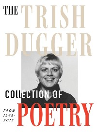 Cover The Trish Dugger Collection of Poetry